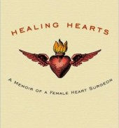 Healing Hearts: A Memoir of a Female Heart Surgeon